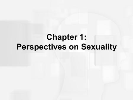 Chapter 1: Perspectives on Sexuality. Controversy and Diversity in Human Sexuality Sexuality and the study of sexuality evokes strong emotions and often.