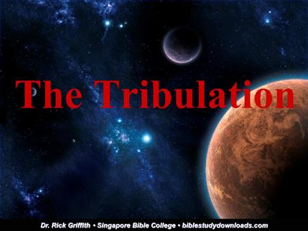 The Tribulation Dr. Rick Griffith Singapore Bible College biblestudydownloads.com.