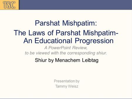 Parshat Mishpatim: The Laws of Parshat Mishpatim- An Educational Progression A PowerPoint Review, to be viewed with the corresponding shiur. Shiur by Menachem.