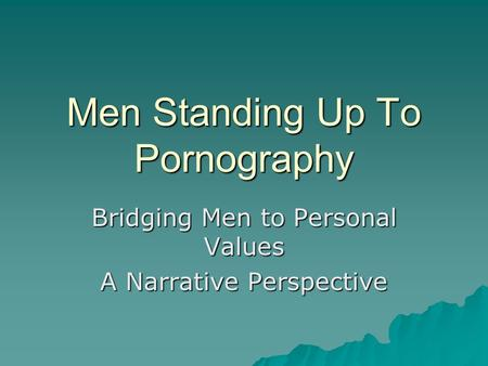 Men Standing Up To Pornography Bridging Men to Personal Values A Narrative Perspective.