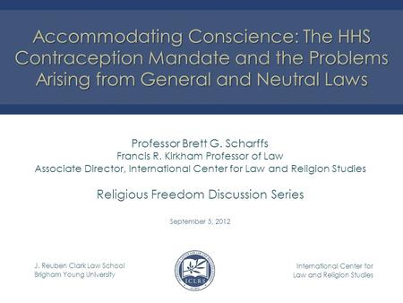 J. Reuben Clark Law School Brigham Young University International Center for Law and Religion Studies Professor Brett G. Scharffs Francis R. Kirkham Professor.
