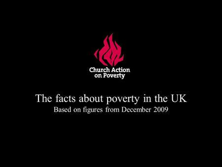 The facts about poverty in the UK Based on figures from December 2009.