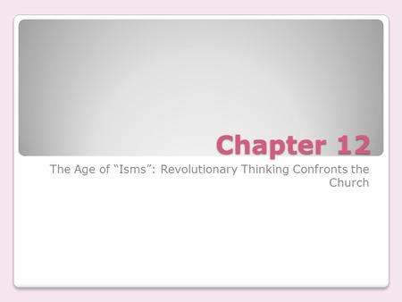 "Chapter 12 The Age of ""Isms"": Revolutionary Thinking Confronts the Church."