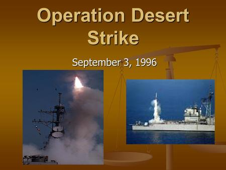 Operation Desert Strike September 3, 1996 September 3, 1996.