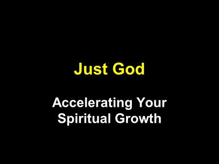 Just God Accelerating Your Spiritual Growth. Romans 10:9-10 If you use your mouth to say, Jesus is Lord, and if you believe in your heart that God raised.