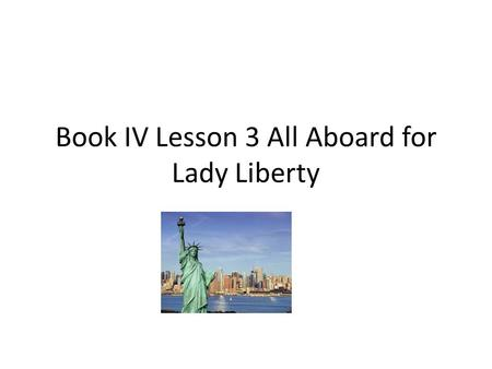 Book IV Lesson 3 All Aboard for Lady Liberty. Aboard adv. prep. Welcome aboard! Board v. n. The passengers can't board the plane because there is a technical.