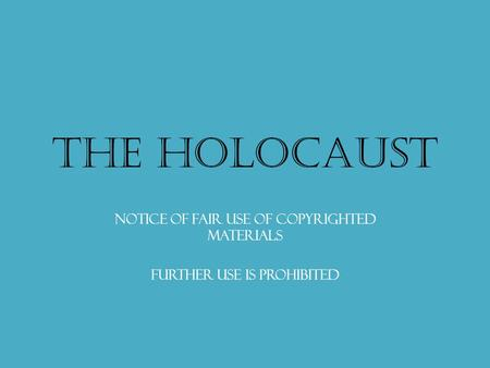 The Holocaust Notice of fair use of copyrighted materials Further use is prohibited.