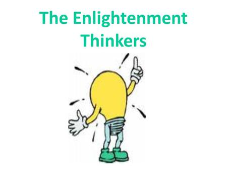 The Enlightenment Thinkers. What would society be like without laws? Should the government protect us or should we protect ourselves against the government?