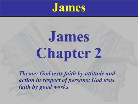 James James Chapter 2 In the first thirteen verses of this chapter, James is going to deal with how we are to treat people in the different strata of society.