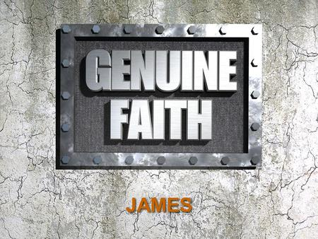 JAMES. Live with integrity. Show resilience in trials. Resist temptation. Respond to the Scriptures.
