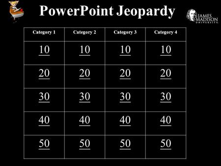 PowerPoint Jeopardy Category 1Category 2Category 3Category 4 10 20 30 40 50.
