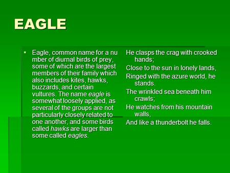 EAGLE  Eagle, common name for a nu mber of diurnal birds of prey, some of which are the largest members of their family which also includes kites, hawks,