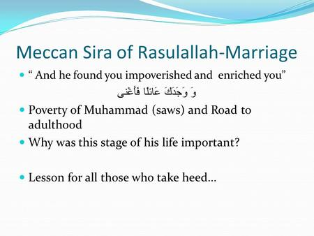 "Meccan Sira of Rasulallah-Marriage "" And he found you impoverished and enriched you"" وَ وَجَدَكَ عَائلًا فَأَغْنى Poverty of Muhammad (saws) and Road to."