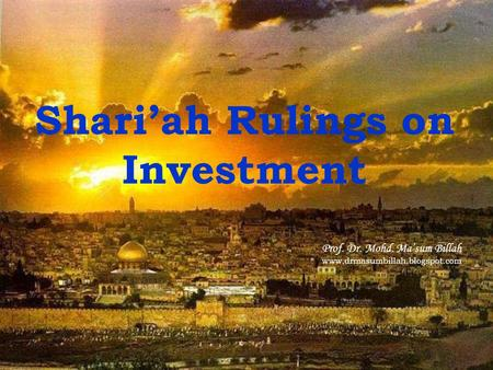 Shari'ah Rulings on Investment Prof. Dr. Mohd. Ma'sum Billah www.drmasumbillah.blogspot.com.