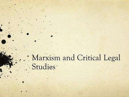 Marxism and Critical Legal Studies. Classical Marxism - Idealism Karl Marx and Friedrich Engels were writing in the wake of classical German philosophy.
