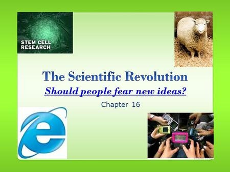 Chapter 16. What is the Scientific Revolution? Beginning of modern science Scientists said:  Challenge ALL accepted knowledge  ONLY believe if it is.