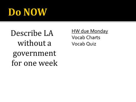 Describe LA without a government for one week HW due Monday Vocab Charts Vocab Quiz.