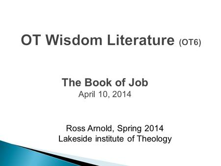 Ross Arnold, Spring 2014 Lakeside institute of Theology The Book of Job April 10, 2014.