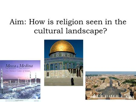 Aim: How is religion seen in the cultural landscape?