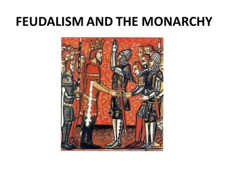 FEUDALISM AND THE MONARCHY. Norman Conquest Three contenders for English throne in 1066 – Harold Godwinson – Edgar – William, Duke of Normany Harold declared.