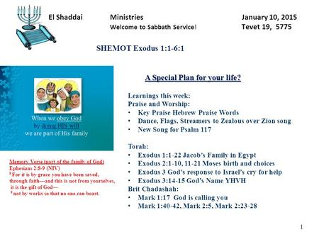 El Shaddai Ministries January 10, 2015 Welcome to Sabbath Service! Tevet 19, 5775 1 A Special Plan for your life? SHEMOT Exodus 1:1-6:1 Learnings this.