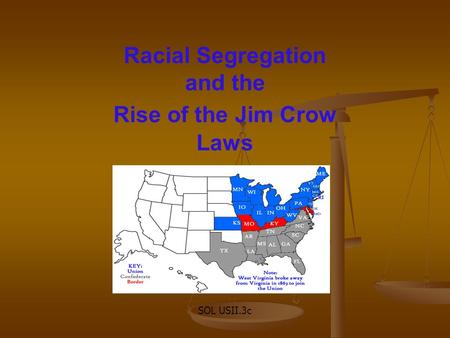 Racial Segregation and the Rise of the Jim Crow Laws SOL USII.3c.