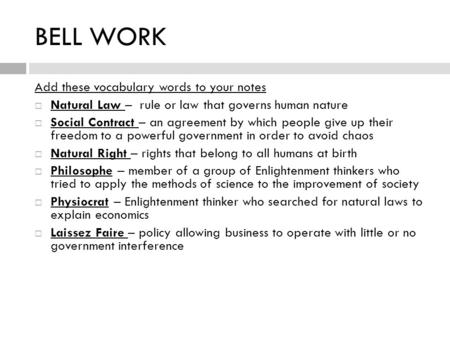 BELL WORK Add these vocabulary words to your notes  Natural Law – rule or law that governs human nature  Social Contract – an agreement by which people.