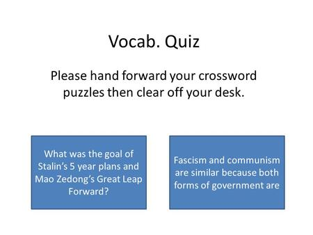 Totalitarian Increase Production Vocab. Quiz Please hand forward your crossword puzzles then clear off your desk. What was the goal of Stalin's 5 year.