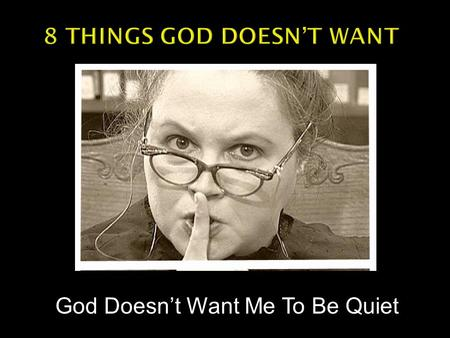 God Doesn't Want Me To Be Quiet.  Right to speech. Sinners expect and demand the right to advocate for sin.  Then will not defend the right of Christians.