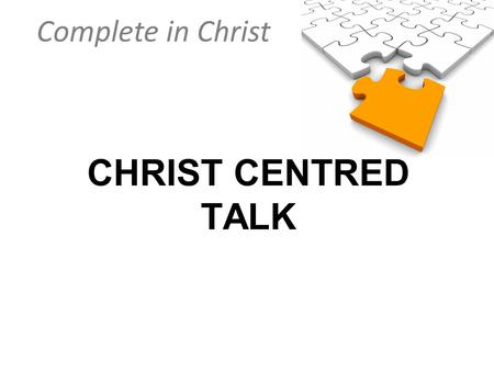 Complete in Christ CHRIST CENTRED TALK. Complete in Christ Colossians 4:2-3 Devote yourselves to prayer, being watchful and thankful. And pray for us,