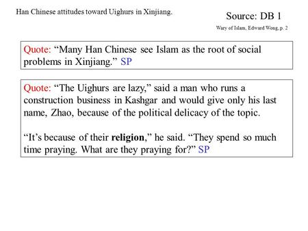 "Han Chinese attitudes toward Uighurs in Xinjiang. Quote: ""Many Han Chinese see Islam as the root of social problems in Xinjiang."" SP Source: DB 1 Wary."