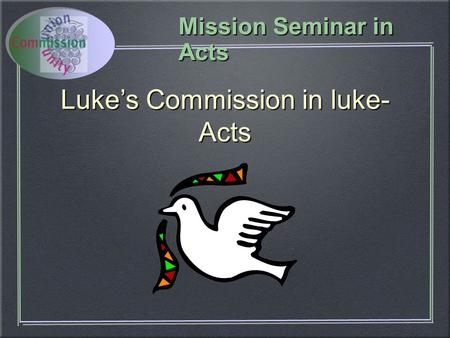Mission Seminar in Acts Luke's Commission in luke- Acts.