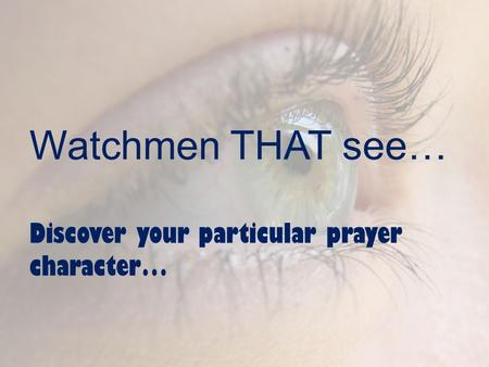 Watchmen THAT see… Discover your particular prayer character…