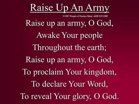 Raise Up An Army  1987 People of Destiny Music ARR ICS UBP Raise up an army, O God, Awake Your people Throughout the earth; Raise up an army, O God, To.