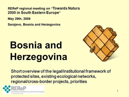 "1 Bosnia and Herzegovina REReP regional meeting on "" Towards Natura 2000 in South Eastern Europe "" May 29th, 2009 Sarajevo, Bosnia and Herzegovina Short."
