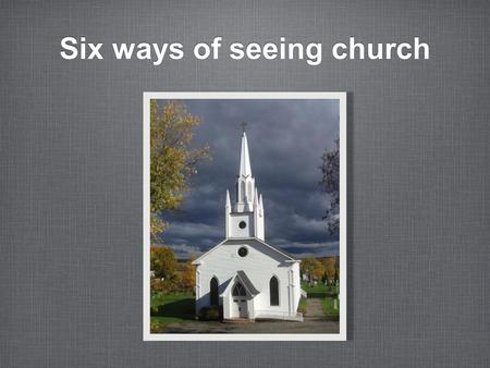 Six ways of seeing church