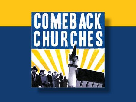 "Why Study Comeback Churches?  The statistics on churches are alarming – Many churches are flat to declining 10 9.5 10 9  We want to help churches ""come."