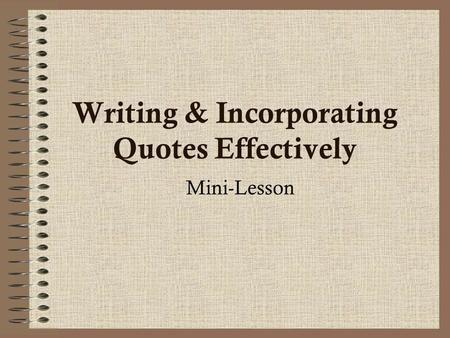 Writing & Incorporating Quotes Effectively Mini-Lesson.