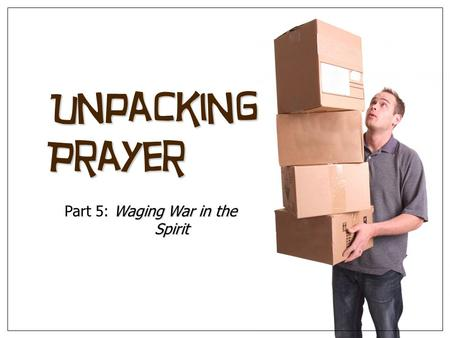Unpacking Prayer Waging War in the Spirit Part 5: Waging War in the Spirit.