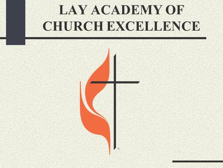 LAY ACADEMY OF CHURCH EXCELLENCE. MISSION The mission of the Lay Academy of Church Excellence (LACE) is to provide an integrated program to educate, energize,
