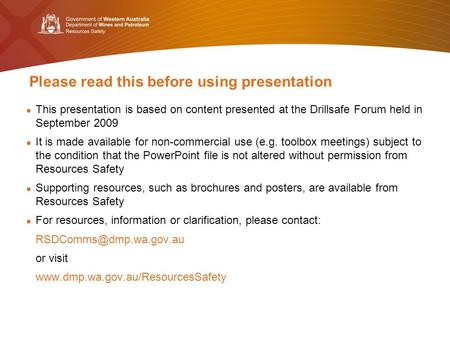 Please read this before using presentation This presentation is based on content presented at the Drillsafe Forum held in September 2009 It is made available.