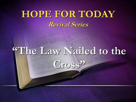 "HOPE FOR TODAY Revival Series ""The Law Nailed to the Cross"""