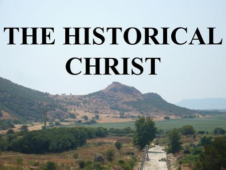 THE HISTORICAL CHRIST. HOSTILE TESTIMONY Nero fabricated scapegoats—and punished with every refinement the notoriously depraved Christians (as they.