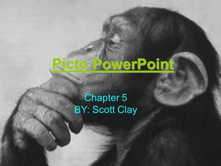 Picto PowerPoint Chapter 5 BY: Scott Clay Picto PowerPoint Chapter 5 BY: Scott Clay.