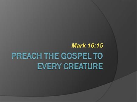 Preach the gospel to every creature