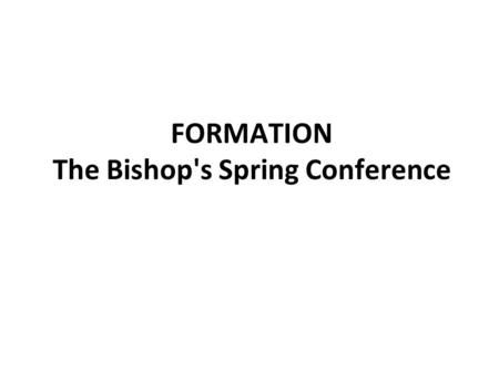 FORMATION The Bishop's Spring Conference. Wi-Fi: Network: Trinity Password: Formation1.