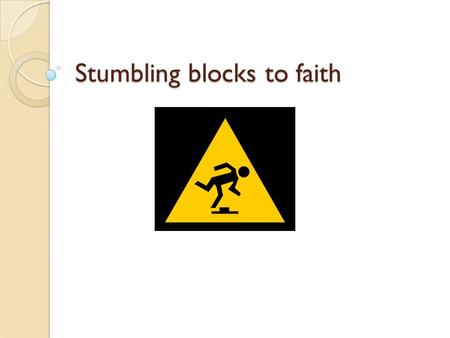 "Stumbling blocks to faith. The Big Story Its all about the kingdom Luke 4:18-19""The Spirit of the Lord is upon me, because he has anointed me to proclaim."