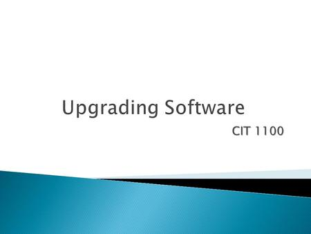 CIT 1100. In this chapter you will learn how to:  Describe the risks involved with upgrading and not upgrading  Discuss the process of upgrading software.