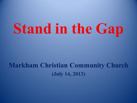 Stand in the Gap Markham Christian Community Church (July 14, 2013)