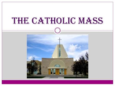 The Catholic Mass. What is the Mass? The mass is the most special prayer offered in the Catholic faith. We are obeying the last command of Jesus Christ.